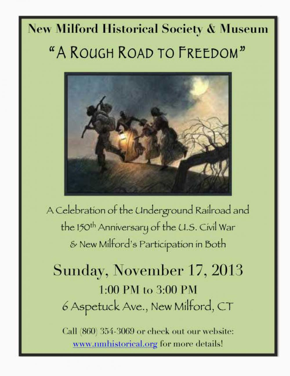 """The New Milford Historical Society will hold a special day of events on Sunday, November 17th in front of the Lincoln Memorial at the north-end of the New Milford Green.  This event will be called """"A Rough Road To Freedom"""".  We would like to invite you to come and join us.  12:30 PM — Assemble on the sidewalk at the top of the Green for the start of the program.  There will be singing of 'Old-Time Gospel Hymns'.  1:00 PM — The opening ceremony will commence with speeches given by the honored guests, followed by the unveiling of the """"A Rough Road To Freedom"""" Sculpture.  This sculpture was designed by and donated to the Town of New Milford by local artist, Ray Crawford.  1:30 PM — 2:15 PM (Inside the Museum) — Howard Wright, a Lincoln Impersonator, will read the Gettysburg Address and the recitation of the Emancipation Proclamation, as well as readings from Lincoln's letters and papers of 1863.  Ray D. Smith, a Civil War Re-enactor, will stand in his Civil War Uniform as the Honor Guard to Lincoln.  2:15 PM — 3:00 PM — Kathleen Zuris will give a talk on the 29th Connecticut Colored Regiment.  There were at least twelve New Milford men in this Regiment.  This is their 150th Anniversary.  3:00 PM — Refreshments will be served along with the opening of the new exhibit, """"Black Life in History of New Milford"""".  Also, in honor and in memory of our Military Veterans who have served and are actively serving our country today, the Kiwanis Club Foundation of Greater Danbury, Inc. will erect a Field of Honor around the Lincoln Memorial with 300 full size (3 X 5) American Flags on November 2nd.  These flags will be on display through December 7, 2013.  We hope you can join us on this special day.  Please RSVP by calling the Historical Society at:  860.354.3069"""