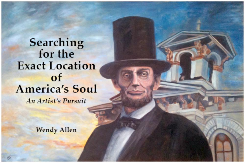 Searching for the Exact Location of America's Soul:  An Artist's Pursuit of Abraham Linco
