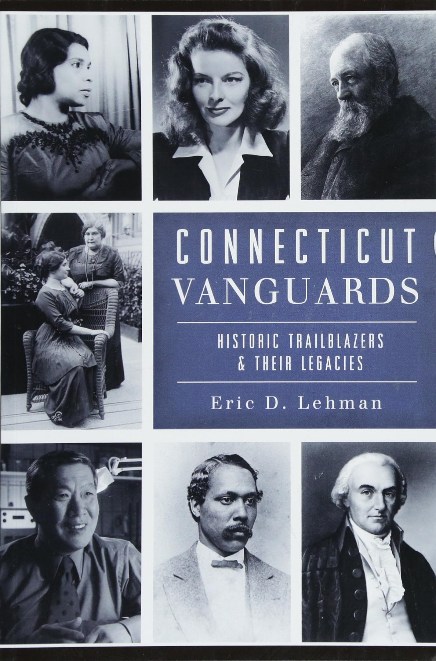 <h2>Connecticut Vanguards by Dr. Eric Lehman</h2> <p>This lecture and book signing chronicles the l
